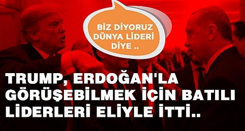 Trump, Erdoğan'la  görüşebilmek için Batılı liderleri eliyle itti..