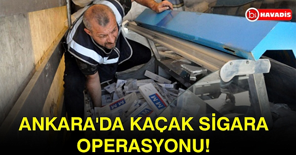 Ankara'da kaçak sigara operasyonu!