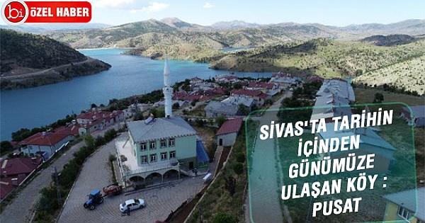Sivas'ta tarihin içinden günümüze ulaşan köy : Pusat