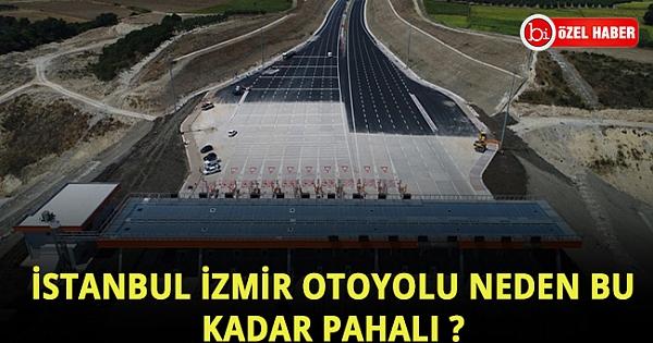 İstanbul izmir otoyolu neden bu kadar pahalı ?