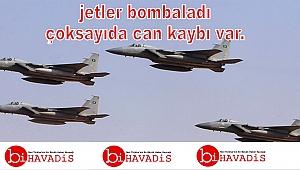 Şavaş uçakları bomba yağdırdı,çok sayıda can kaybı var.