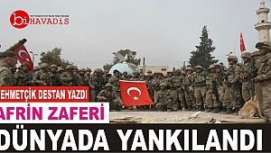 Dünya Afrin Zaferi'ni konuşuyor!