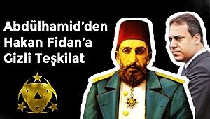 Abdülhamid'den Hakan Fidan'a Gizli Teşkilat