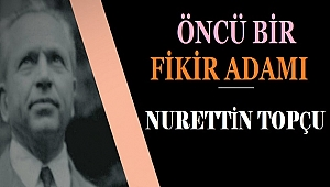 Öncü bir fikir adamı: Nurettin Topçu