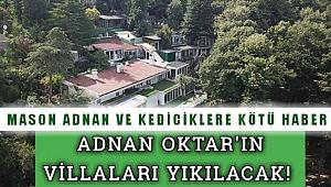 Adnan Oktar'ın Villaları Yıkılacak!