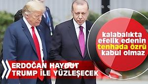 Erdoğan haydut Trump ile yüzleşecek