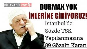 İnlerine Giriyoruz; İstanbul'da Fetö'den 89 Gözaltı Kararı!