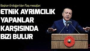 Başkan Erdoğan'dan önemli mesajlar.