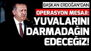 Başkan: Fırat'ın doğusundaki terör yuvalarını darmadağın edeceğiz!.