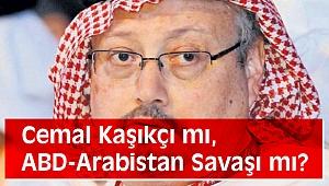Cemal Kaşıkçı mı, ABD-Arabistan Sa-va-şı mı?