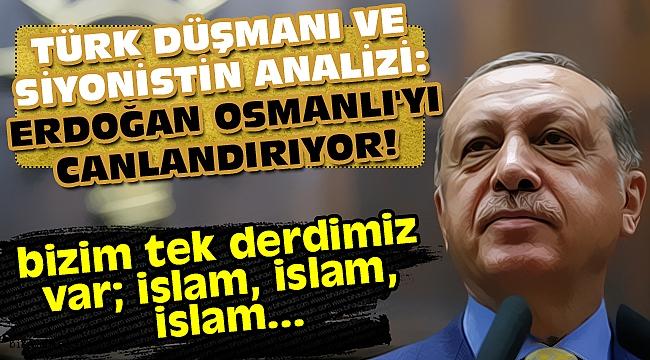 Türk düşmanı ve siyonistin analizi: Erdoğan Osmanlı'yı canlandırıyor