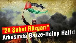"""""""28 Şubat Rüzgarı"""" Arkasında Gazze-Halep Hattı!"""