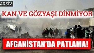 Afganistan'da Kan ve Gözyaşı Dinmiyor!