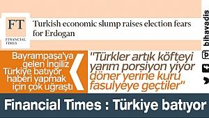 Financial Times Türkiye batıyor haberi yapmaya çalışıyor