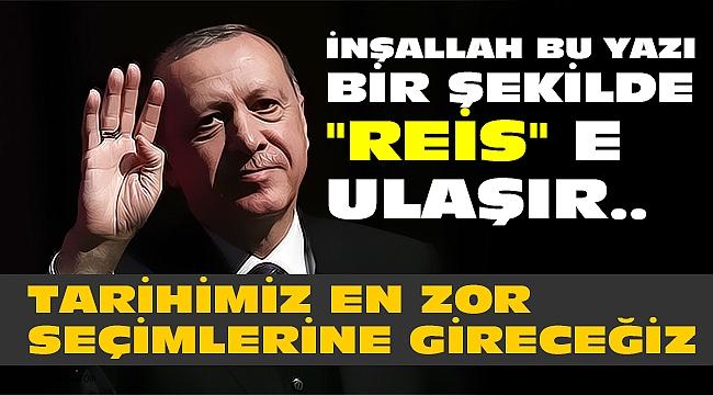 İNŞALLAH BU YAZI BİR ŞEKİLDE '' REİS'' E ULAŞIR..
