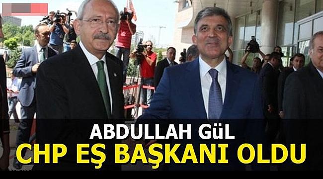 Abdullah Gül CHP eş başkanı... oldu ne diyelim hayırlı olsun