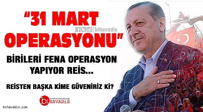 BİRİLERİ FENA OPERASYON YAPIYOR SANA ''REİS''