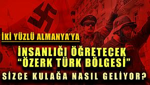 """İki Yüzlü Almanya'da İnsanlık Medeniyeti """"Özerk Türk Bölgesi"""""""