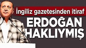 İngiliz gazetesinden itiraf Erdoğan haklıymış