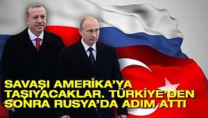 Savaşı Amerika'ya taşıyacaklar. Türkiye'den sonra Rusya'da adım attı