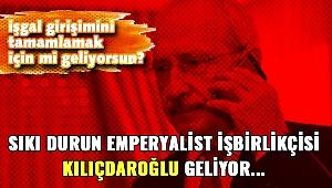 Sıkı durun emperyalist işbirlikçisi Kılıçdaroğlu geliyor...