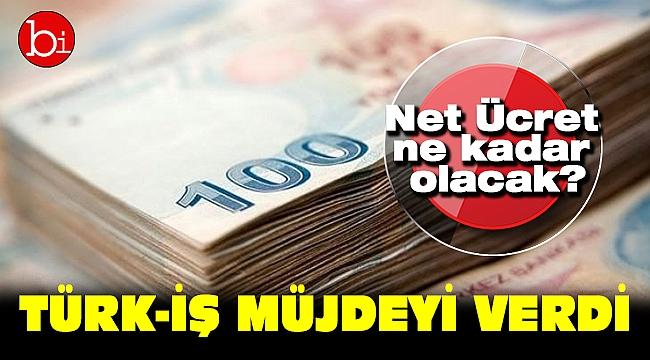 Türk-İş müjdeyi verdi Asgari ücret ne kadar olacak