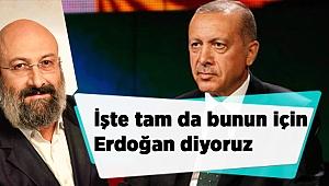 İşte tam da bunun için Erdoğan diyoruz.