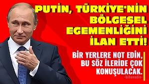 """Putin, Türkiye""""nin bölgesel egemenliğini ilan etti."""