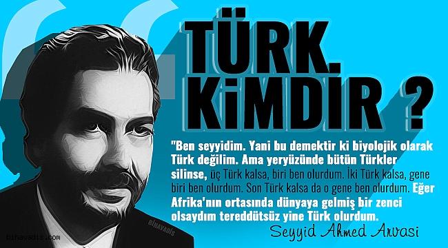 Türk kimdir ? Seyyid Ahmed Arvasi