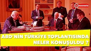 ABD'nin Türkiye toplantısında neler konuşuldu ?
