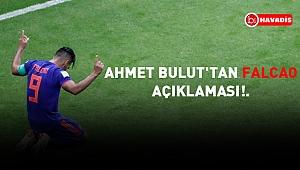 Ahmet Bulut'tan Falcao açıklaması!.