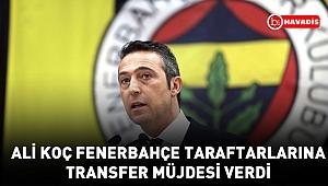 Ali Koç Fenerbahçe taraftarlarına transfer müjdesi verdi