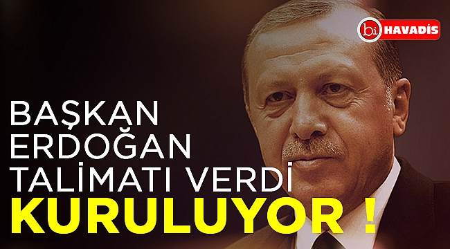 Elhamdülillah elhamdülillah. Erdoğan talimatı verdi.
