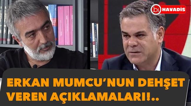 Erkan Mumcu'nun dehşet veren açıklamaları!..
