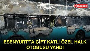 Esenyurt'ta çift katlı özel halk otobüsü yandı