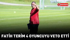 Fatih Terim 4 oyuncuyu veto etti