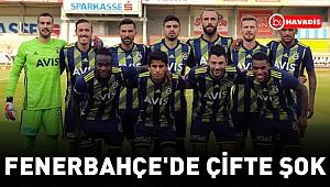 Fenerbahçe'de çifte şok
