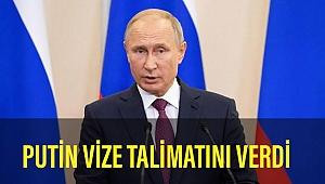 Putin vize uygulanmaması yönünde talimat verdi...