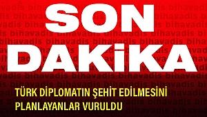 Son Dakika Türk Diplomatın şehit edilmesini planlayanlar vuruldu