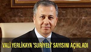 Vali Yerlikaya İstanbul'daki Suriyeli sayısını açıkladı