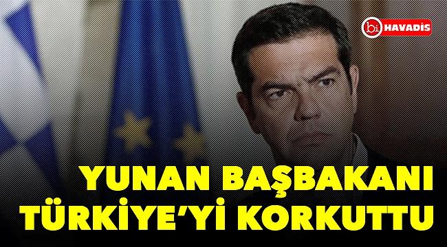 Yunan başbakanı Türkiye'yi korkuttu