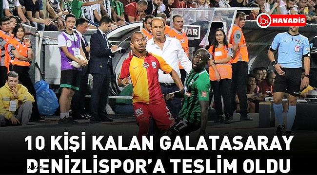 10 kişi kalan Galatasaray Denizlispor'a teslim oldu