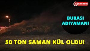 Adıyaman'da 50 ton saman yanarak kül oldu!..