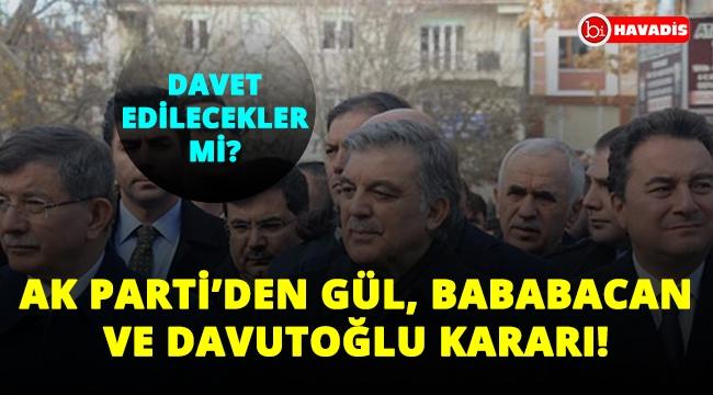 Ak Parti'den flaş Gül, Babacan ve Davutoğlu kararı! Davet edilecekler mi?