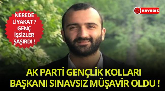 AK Parti gençlik kolları başkanı sınavsız İçişleri Bakanlığı'na müşavir oldu !