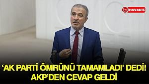 'AK Parti ömrünü tamamladı' dedi! Akp'den cevap geldi