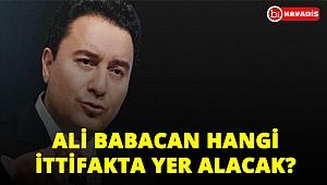 Ali Babacan hangi ittifakta yer alacak? Belli oldu!..