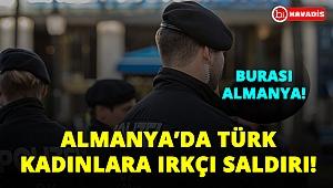 Alman'dan 2 Türk kadına ırkçı saldırı!..