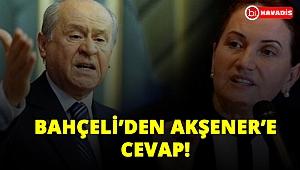 BAHÇELİ'DEN AKŞENER'E CEVAP!..