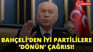 Bahçeli'den İYİ Partililere çağrı: Geri Dönün!